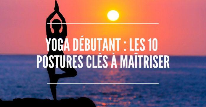 Yoga Débutants _ les 10 postures clés à maîtriser