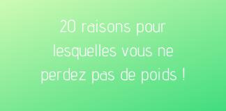20 raisons pour lesquelles vous ne perdez pas de poids !