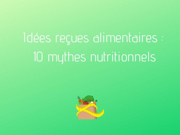 Idées reçues alimentaires 10 mythes nutritionnels