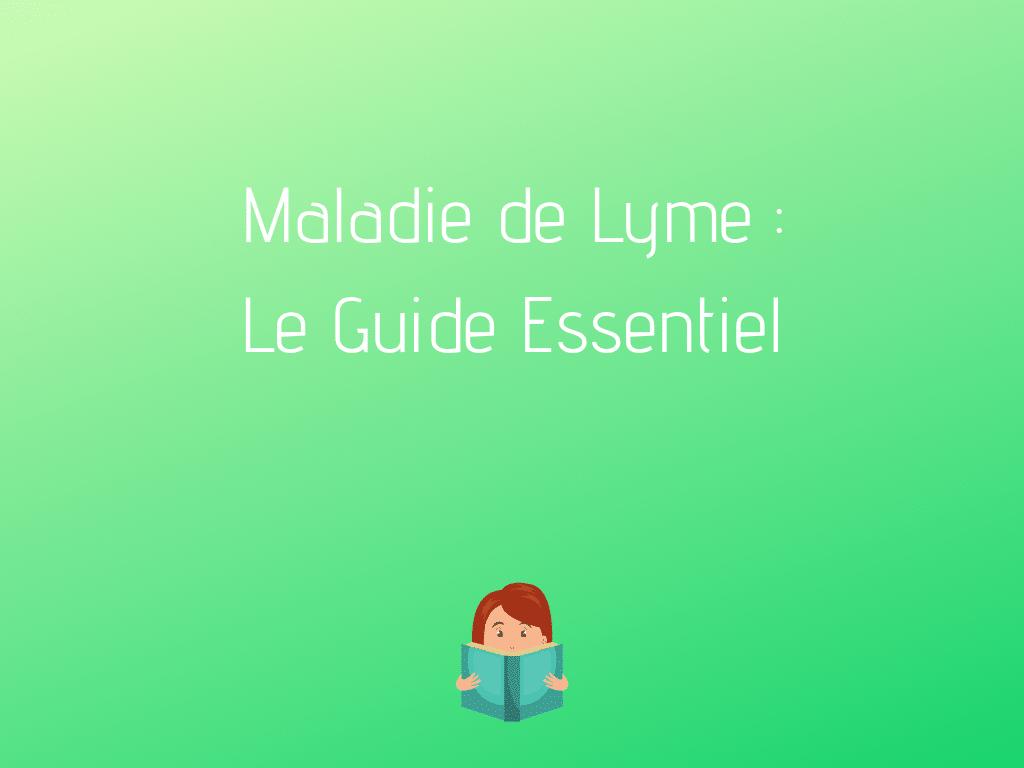 Maladie de Lyme : le guide essentiel ! - Ataraksy